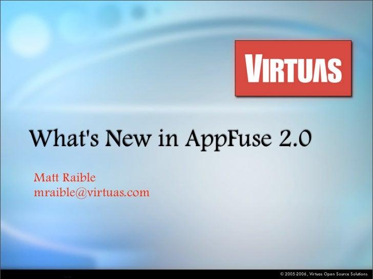 What's New in AppFuse 2.0 Matt Raible mraible@virtuas.com                           © 2005-2006, Virtuas Open Source Solut...