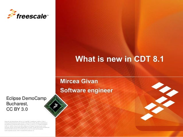 TM   Eclipse DemoCamp   Bucharest,   CC BY 3.0Freescale, the Freescale logo, AltiVec, C-5, CodeTEST, CodeWarrior, ColdFire...