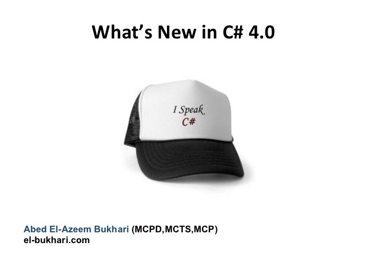 What's New in C# 4.0 Abed El-Azeem Bukhari  (MCPD,MCTS,MCP) el-bukhari.com