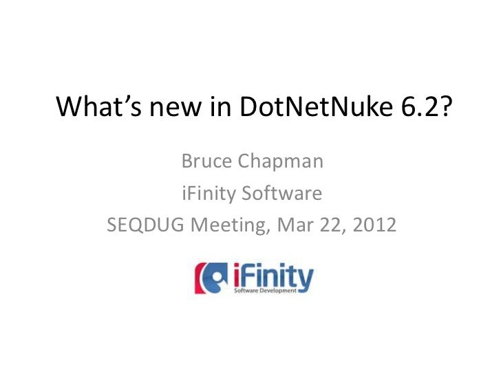 What's new in DotNetNuke 6.2?         Bruce Chapman         iFinity Software   SEQDUG Meeting, Mar 22, 2012