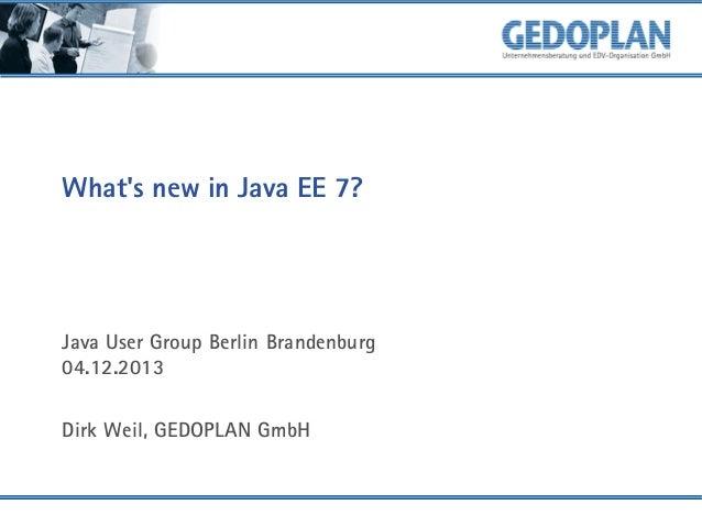 What's new in Java EE 7?  Java User Group Berlin Brandenburg 04.12.2013 Dirk Weil, GEDOPLAN GmbH