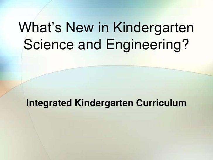 What's New in Kindergarten Science and Engineering?<br />Integrated Kindergarten Curriculum<br />