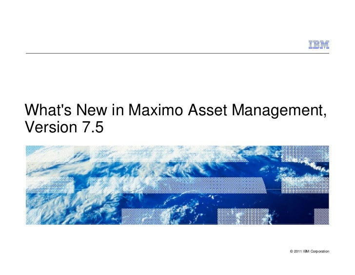 Whats New in Maximo Asset Management,Version 7.5                                 © 2011 IBM Corporation
