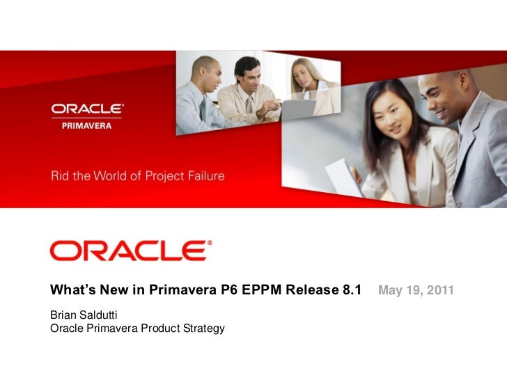 <Insert Picture Here>What's New in Primavera P6 EPPM Release 8.1   May 19, 2011Brian SalduttiOracle Primavera Product Stra...