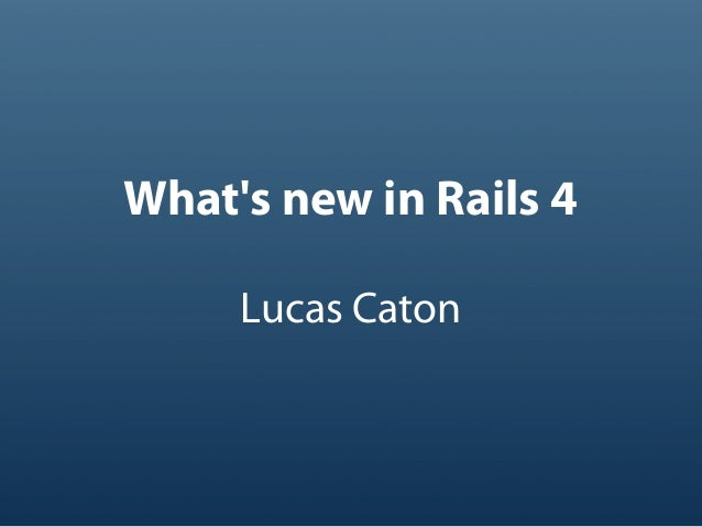 Whats new in Rails 4Lucas Caton