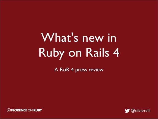 Whats new inRuby on Rails 4  A RoR 4 press review                         @silviorelli