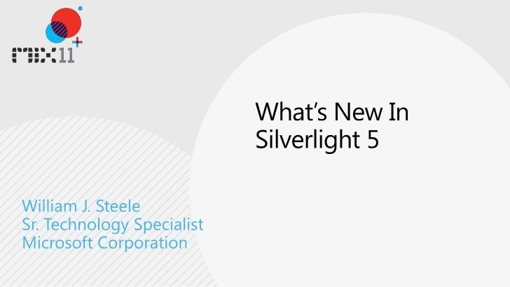 What's New In Silverlight 5<br />William J. Steele<br />Sr. Technology Specialist<br />Microsoft Corporation<br />