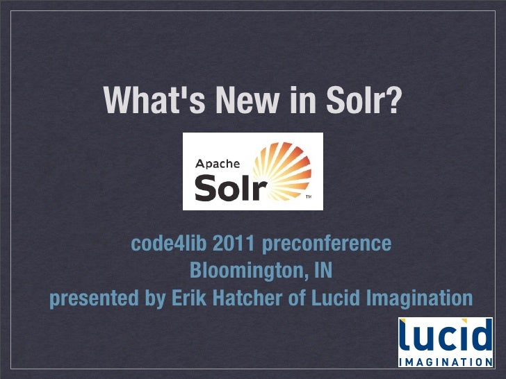 Whats New in Solr?        code4lib 2011 preconference               Bloomington, INpresented by Erik Hatcher of Lucid Imag...