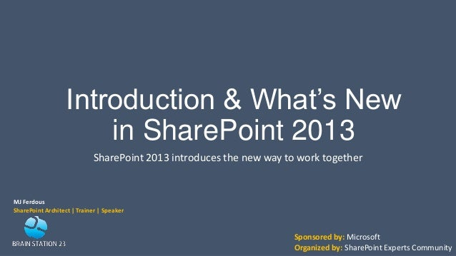 Introduction & What's Newin SharePoint 2013SharePoint 2013 introduces the new way to work togetherMJ FerdousSharePoint Arc...