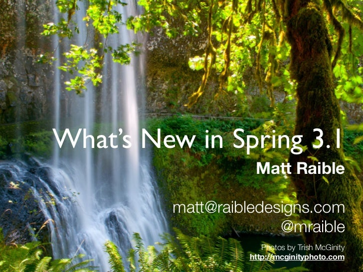 What's New in Spring 3.1                                 Matt Raible              matt@raibledesigns.com                  ...