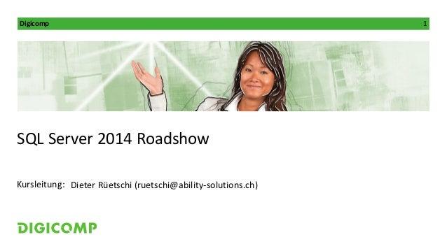 Digicomp 1 Kursleitung: SQL Server 2014 Roadshow Dieter Rüetschi (ruetschi@ability-solutions.ch)
