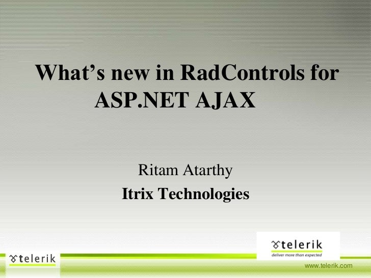 What's new in RadControls for             	    ASP.NET AJAX<br />RitamAtarthy<br />Itrix Technologies<br />