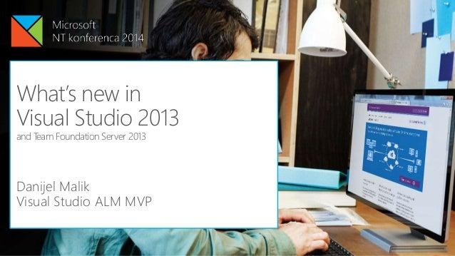 Danijel Malik Visual Studio ALM MVP What's new in Visual Studio 2013 and Team Foundation Server 2013