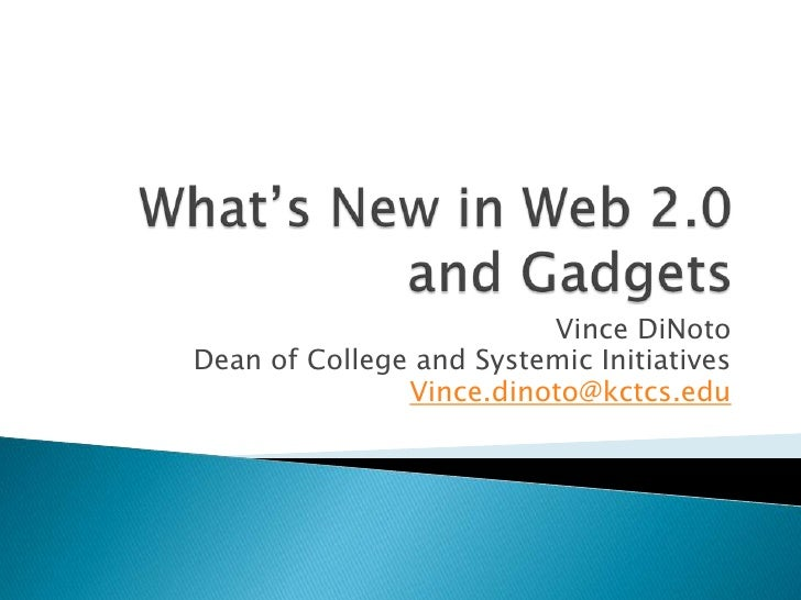 What's New in Web 2.0 and Gadgets<br />Vince DiNoto<br />Dean of College and Systemic Initiatives<br />Vince.dinoto@kctcs....
