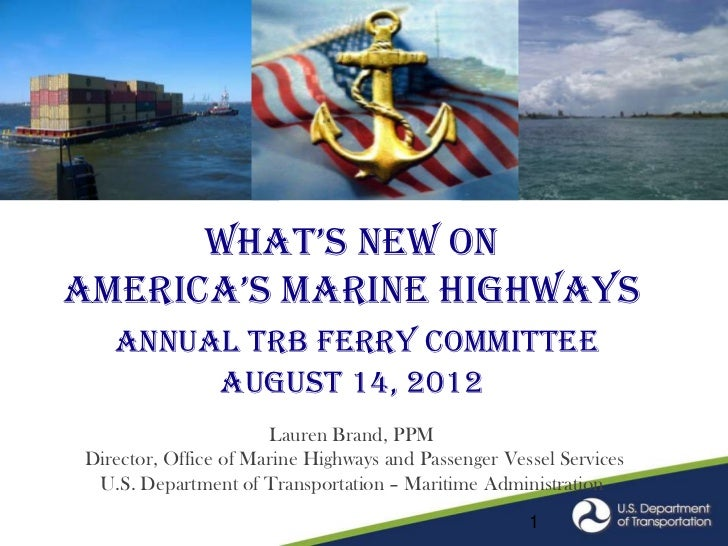 What's NeW oNamerica's mariNe highWays   Annual TRB Ferry Committee        August 14, 2012                      August 6, ...