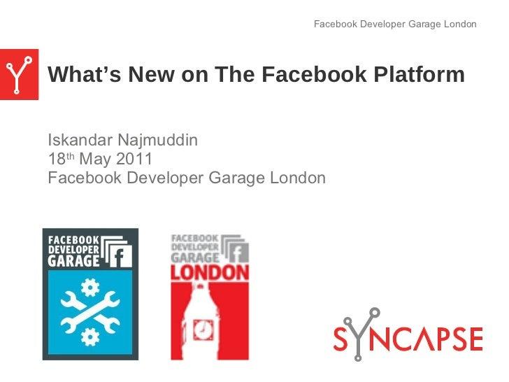 What's New on The Facebook Platform <ul><li>Iskandar Najmuddin </li></ul><ul><li>18 th  May 2011 </li></ul><ul><li>Faceboo...