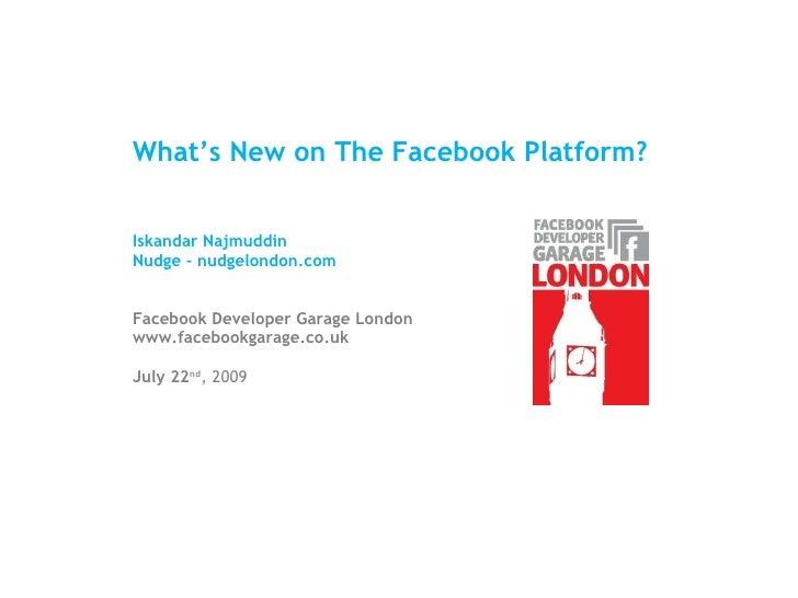 What's New on The Facebook Platform? Iskandar Najmuddin Nudge - nudgelondon.com Facebook Developer Garage London www.faceb...