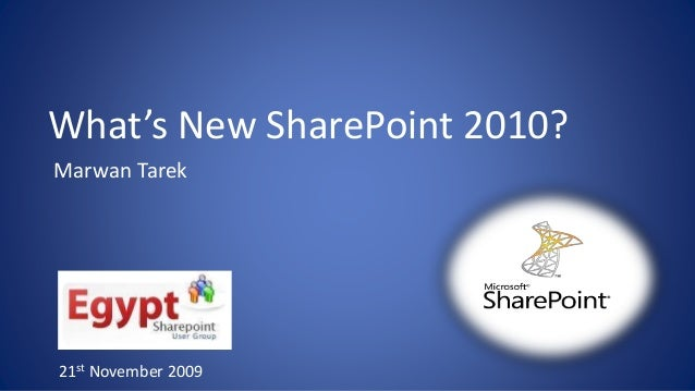 What's New SharePoint 2010? Marwan Tarek 21st November 2009