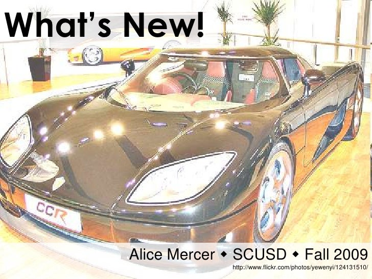 What's New!           Alice Mercer  SCUSD  Fall 2009                    http://www.flickr.com/photos/yewenyi/124131510/