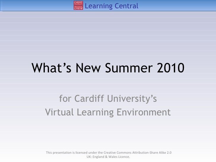 What's New Summer 2010 for Cardiff University's Virtual Learning Environment This presentation is licensed under the Creat...
