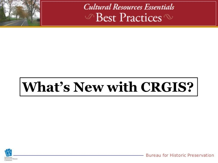 What's New with CRGIS?               Bureau for Historic Preservation