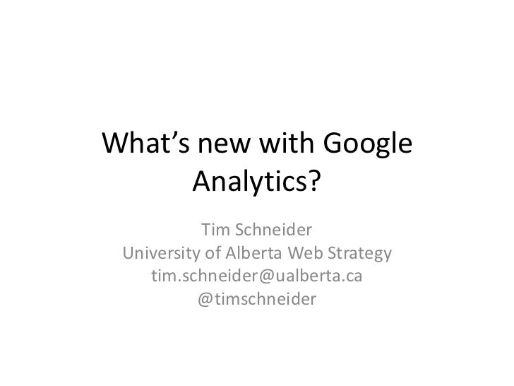 What's new with Google Analytics?<br />Tim Schneider<br />University of Alberta Web Strategy<br />tim.schneider@ualberta.c...