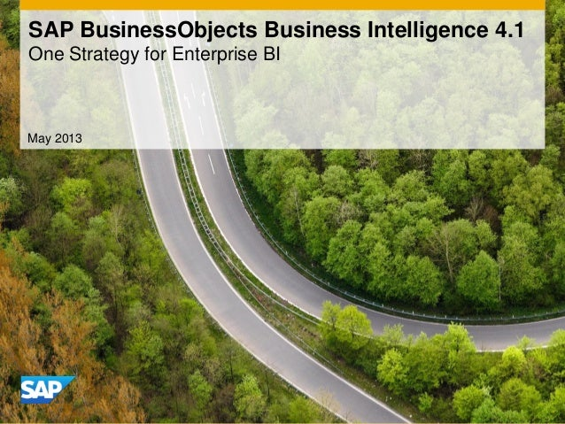 May 2013 SAP BusinessObjects Business Intelligence 4.1 One Strategy for Enterprise BI