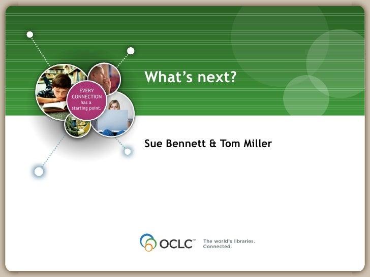 What's next? <ul><li>Sue Bennett & Tom Miller </li></ul>EVERY CONNECTION has a  starting point.