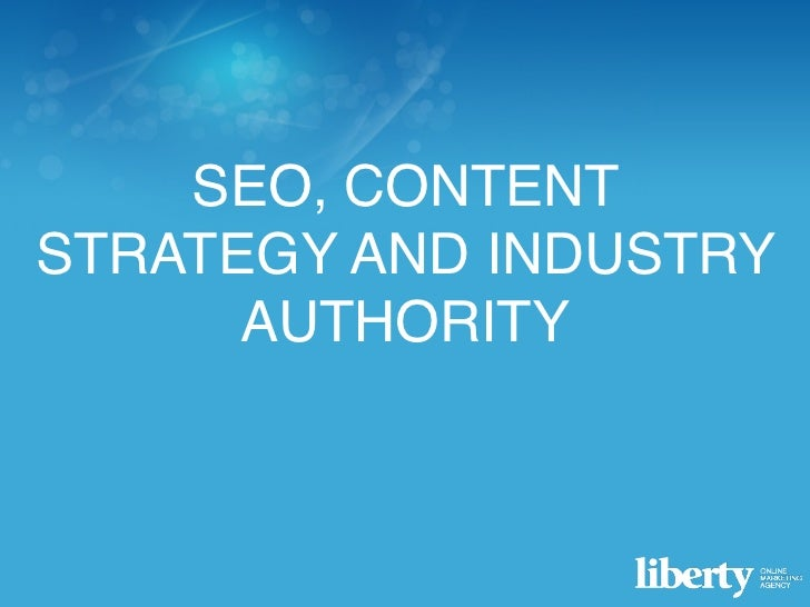 SEO, CONTENTSTRATEGY AND INDUSTRY      AUTHORITYContent Strategy, SEO and Social Media