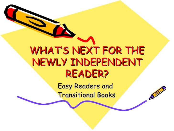 WHAT'S NEXT FOR THE NEWLY INDEPENDENT READER? Easy Readers and  Transitional Books