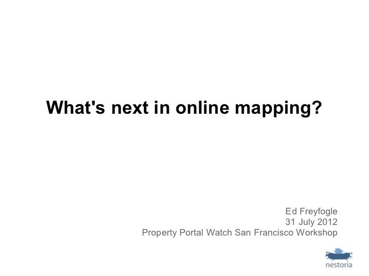 Whats next in online mapping?                                           Ed Freyfogle                                      ...