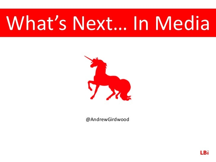 What's Next… In Media        @AndrewGirdwood