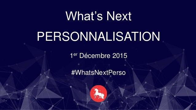 PERSONNALISER L'EXPÉRIENCE DE QUOI PARLE-T-ON?? Matthieu MORGENSZTERN, DigitasLBi What's Next PERSONNALISATION 1er Décembr...
