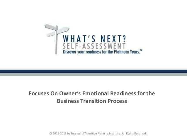 Focuses On Owner's Emotional Readiness for the Business Transition Process © 2011-2013 by Successful Transition Planning I...