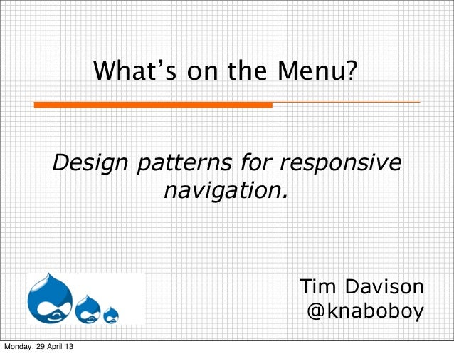 What's on the Menu?Design patterns for responsivenavigation.Tim Davison@knaboboyMonday, 29 April 13