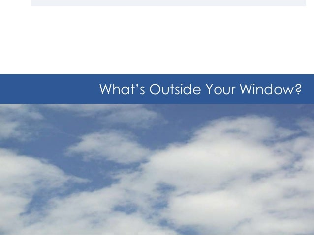 What is outside your window?