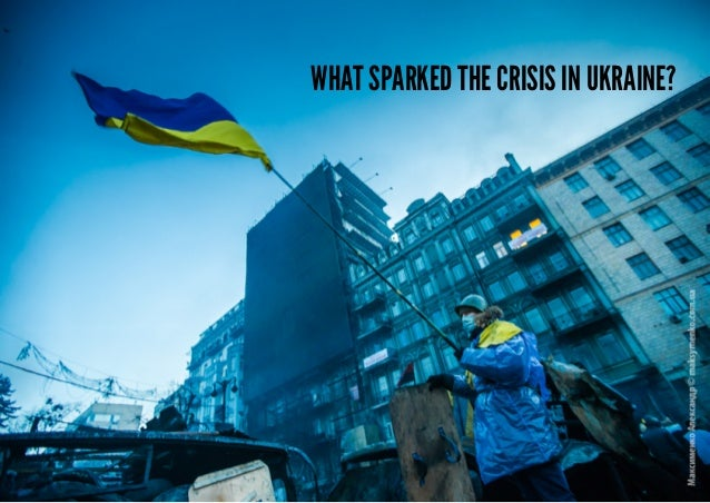 What sparked the crisis in Ukraine?
