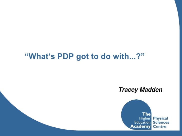 """""""What's PDP got to do with...?""""<br />Tracey Madden<br />"""