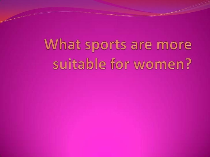 What sports are more suitable for women?<br />