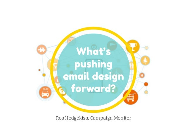What's pushing email design forward? Ros Hodgekiss, Campaign Monitor