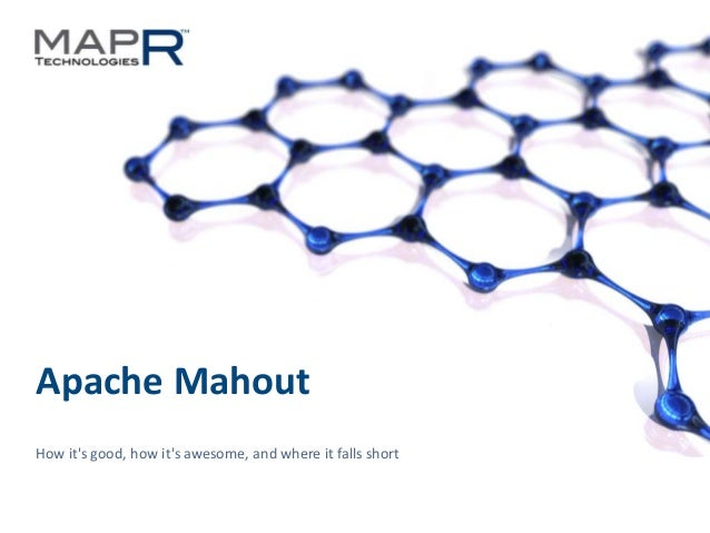 1©MapR Technologies 2013- Confidential Apache Mahout How it's good, how it's awesome, and where it falls short