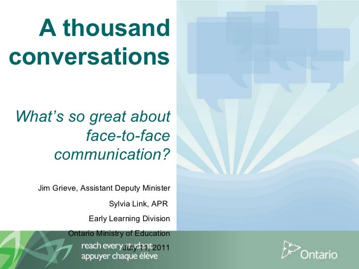 A thousand conversations   What's so great about face-to-face communication? Jim Grieve, Assistant Deputy Minister Sylvia ...