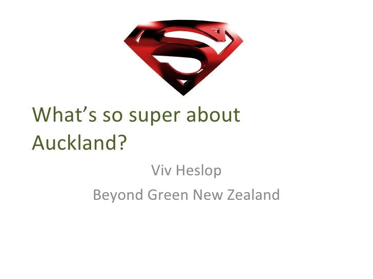 What's so super about Auckland? Viv Heslop Beyond Green New Zealand