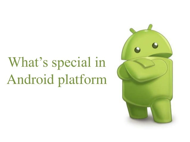 What's special in Android platform