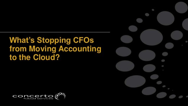 What's Stopping CFOsfrom Moving Accountingto the Cloud?