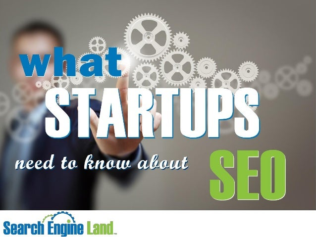 What startups need to know about seo by barry schwartz news editor at search engine land