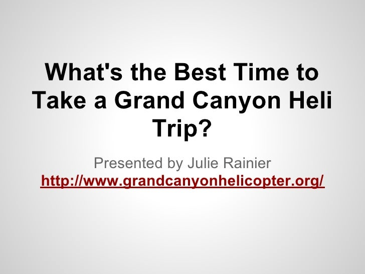 Whats the Best Time toTake a Grand Canyon Heli          Trip?        Presented by Julie Rainierhttp://www.grandcanyonhelic...