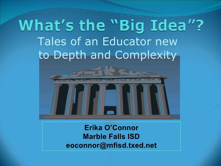 Tales of an Educator new to Depth and Complexity Erika O'Connor Marble Falls ISD [email_address]
