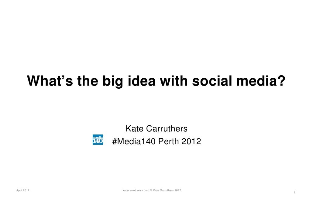 Whats the big idea with social media media140-2012