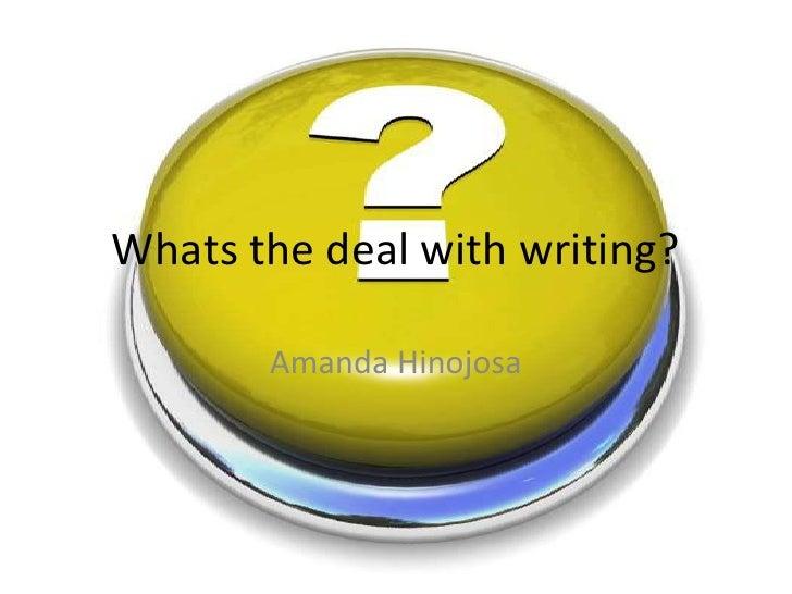Whats the deal with writing?         Amanda Hinojosa